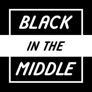 Black in the Middle Podcast
